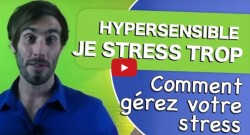 hypersensibilité gérer son stress