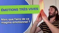 emotions-tres-vives-que-faire-de-ce-magma-emotionnel